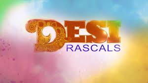 Desi Rascals AXED!